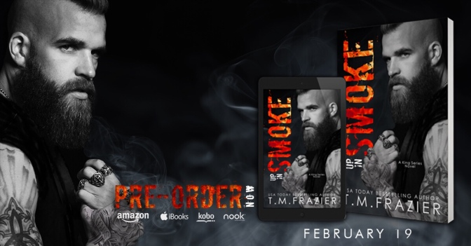 Excerpt Reveal – UP IN SMOKE by T.M. Frazier: Coming Feb. 19th